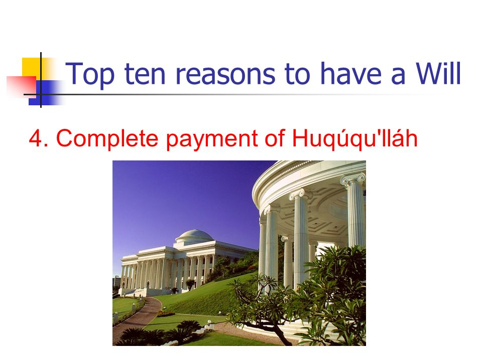 Top ten reasons to have a Will 4. Complete payment of Huqúqu lláh