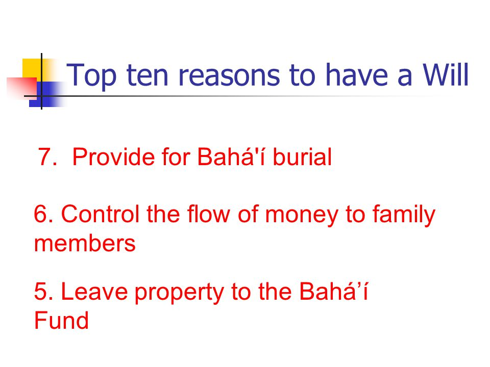 Top ten reasons to have a Will 7. Provide for Bahá í burial 6.