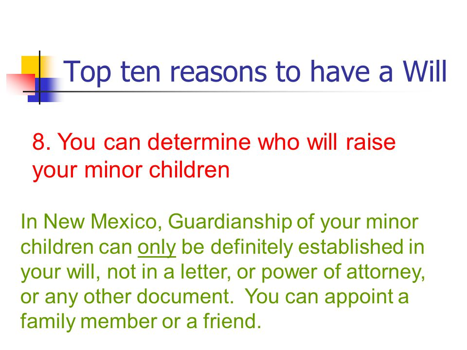 Top ten reasons to have a Will 8.