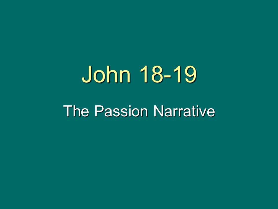 John 18-19 The Passion Narrative