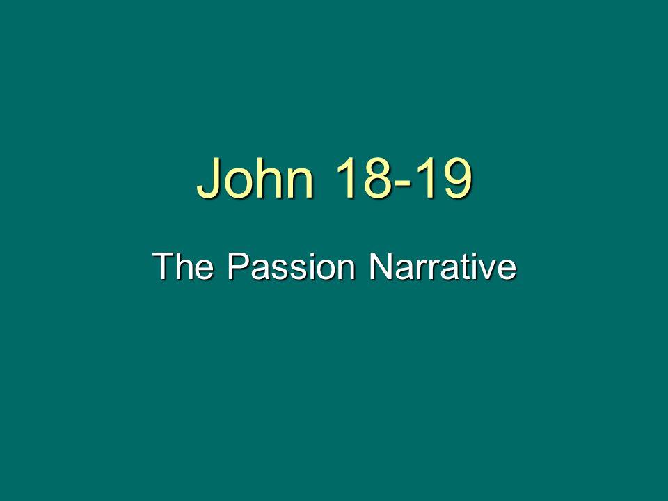 John 18-19 The Passion Narrative