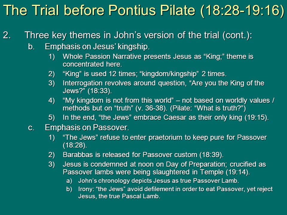 """2.Three key themes in John's version of the trial (cont.): b.Emphasis on Jesus' kingship. 1)Whole Passion Narrative presents Jesus as """"King;"""" theme is"""