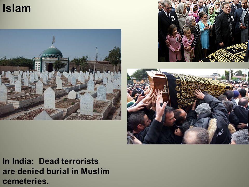 Islam In India: Dead terrorists are denied burial in Muslim cemeteries.