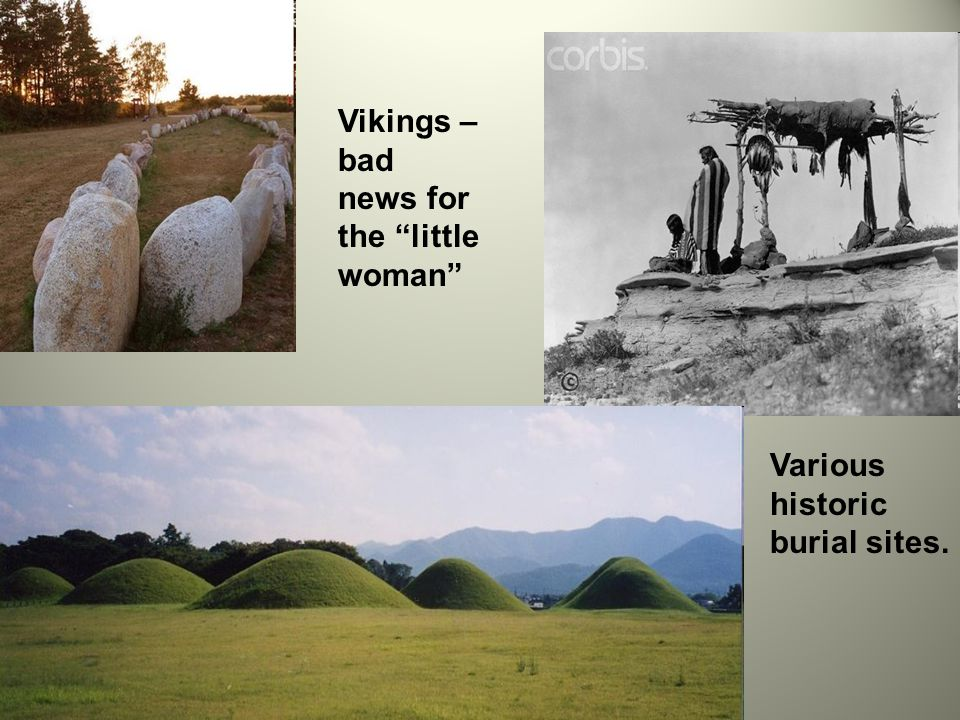 Vikings – bad news for the little woman Various historic burial sites.