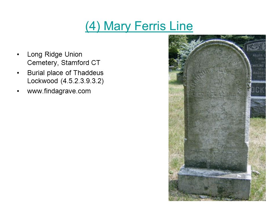 (4) Mary Ferris Line Long Ridge Union Cemetery, Stamford CT Burial place of Thaddeus Lockwood (4.5.2.3.9.3.2) www.findagrave.com
