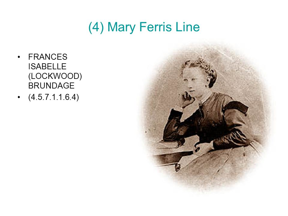 (4) Mary Ferris Line FRANCES ISABELLE (LOCKWOOD) BRUNDAGE (4.5.7.1.1.6.4)
