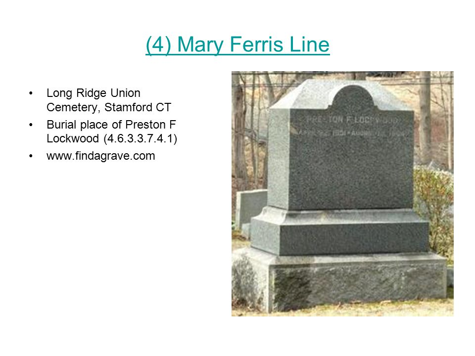 (4) Mary Ferris Line Long Ridge Union Cemetery, Stamford CT Burial place of Preston F Lockwood (4.6.3.3.7.4.1) www.findagrave.com