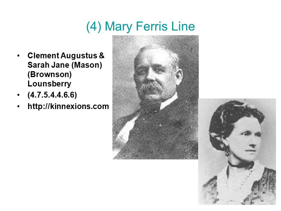 (4) Mary Ferris Line Clement Augustus & Sarah Jane (Mason) (Brownson) Lounsberry (4.7.5.4.4.6.6) http://kinnexions.com