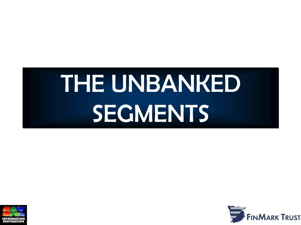 THE UNBANKED SEGMENTS