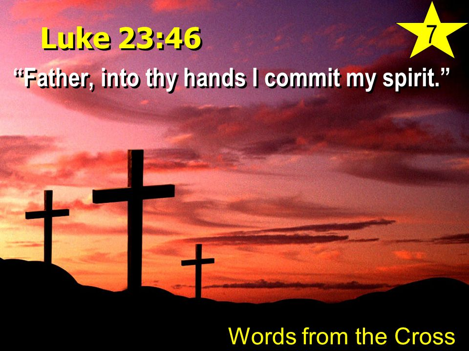 Luke 23:46 Father, into thy hands I commit my spirit. Words from the Cross 7