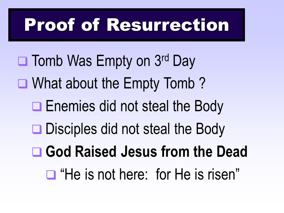 Proof of Resurrection  Tomb Was Empty on 3 rd Day  What about the Empty Tomb .