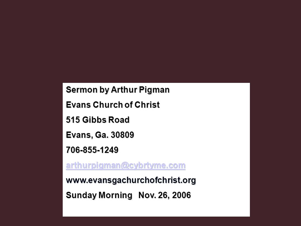 Sermon by Arthur Pigman Evans Church of Christ 515 Gibbs Road Evans, Ga. 30809 706-855-1249 arthurpigman@cybrtyme.com www.evansgachurchofchrist.org Su