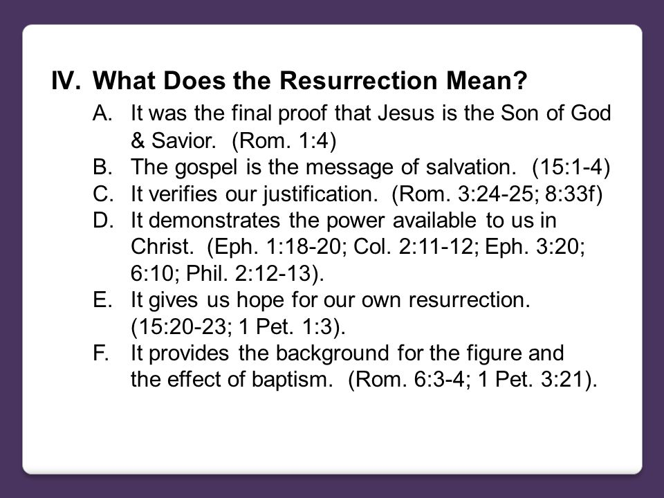 IV.What Does the Resurrection Mean. A.It was the final proof that Jesus is the Son of God & Savior.