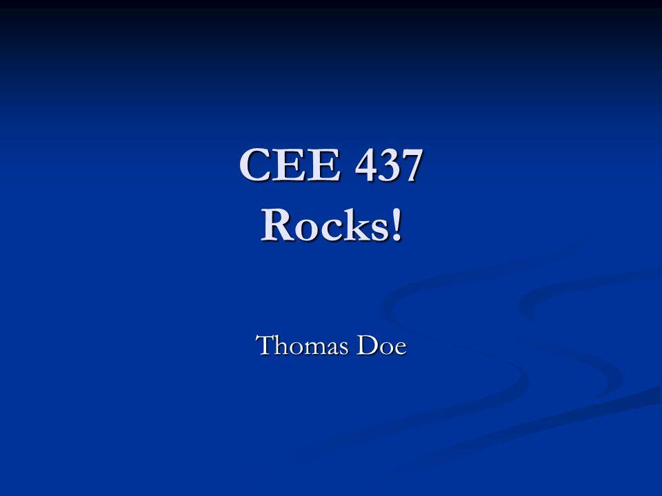 CEE 437 Rocks! Thomas Doe