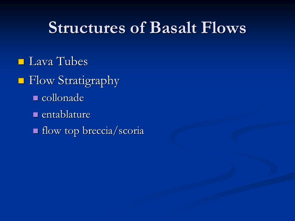Structures of Basalt Flows Lava Tubes Lava Tubes Flow Stratigraphy Flow Stratigraphy collonade collonade entablature entablature flow top breccia/scor