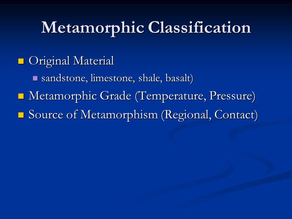 Metamorphic Classification Original Material Original Material sandstone, limestone, shale, basalt) sandstone, limestone, shale, basalt) Metamorphic G