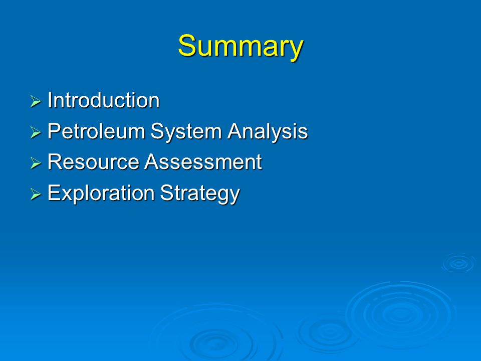 Summary  Introduction  Petroleum System Analysis  Resource Assessment  Exploration Strategy