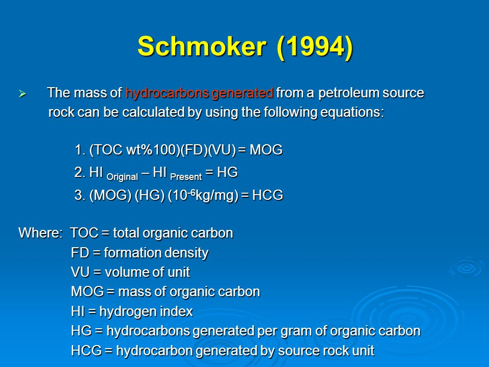 Schmoker (1994)  The mass of hydrocarbons generated from a petroleum source rock can be calculated by using the following equations: rock can be calculated by using the following equations: 1.