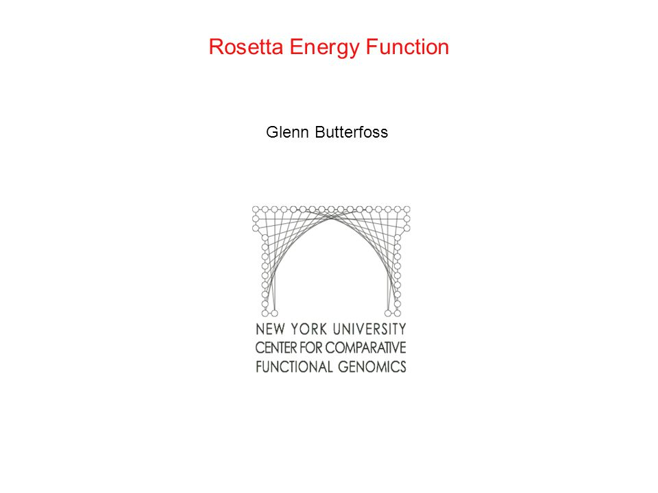 Rosetta Energy Function Glenn Butterfoss