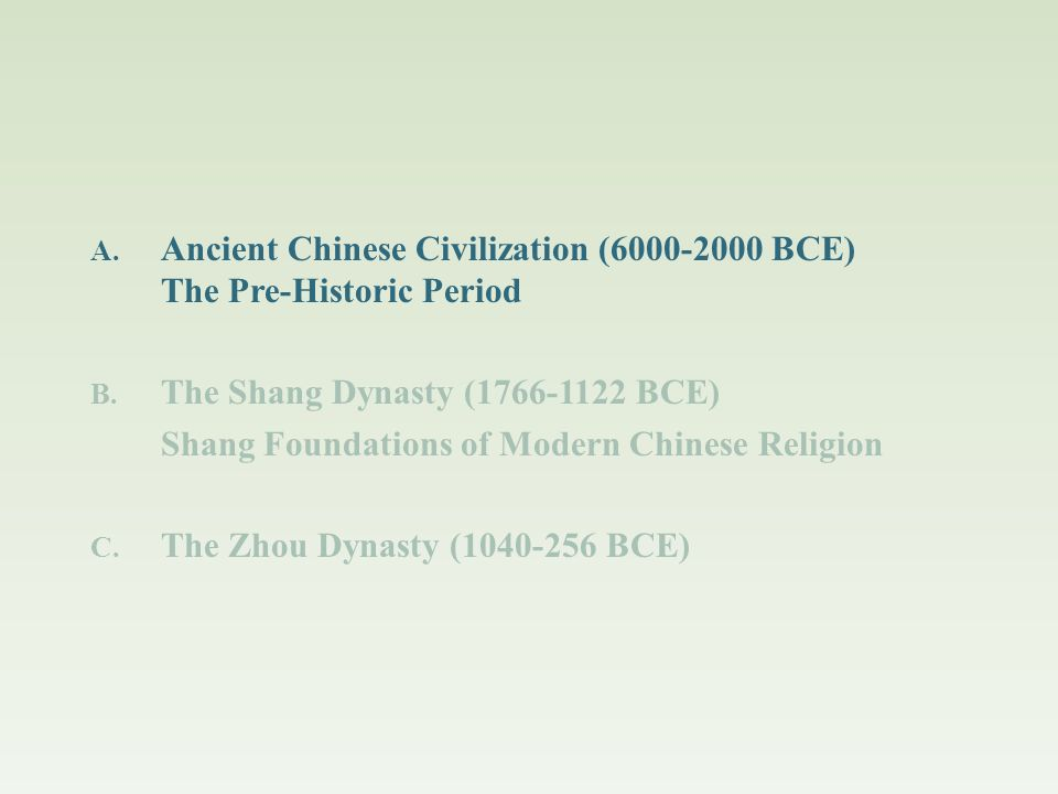Shang and Zhou Religion A. Ancient Chinese Civilization (6000-2000 BCE) The Pre-Historic Period B. The Shang Dynasty (1766-1122 BCE) Shang Foundations