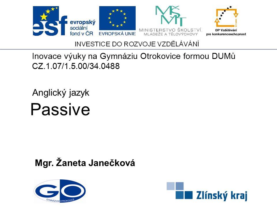 Passive Mgr. Žaneta Janečková Anglický jazyk Inovace výuky na Gymnáziu Otrokovice formou DUMů CZ.1.07/1.5.00/34.0488