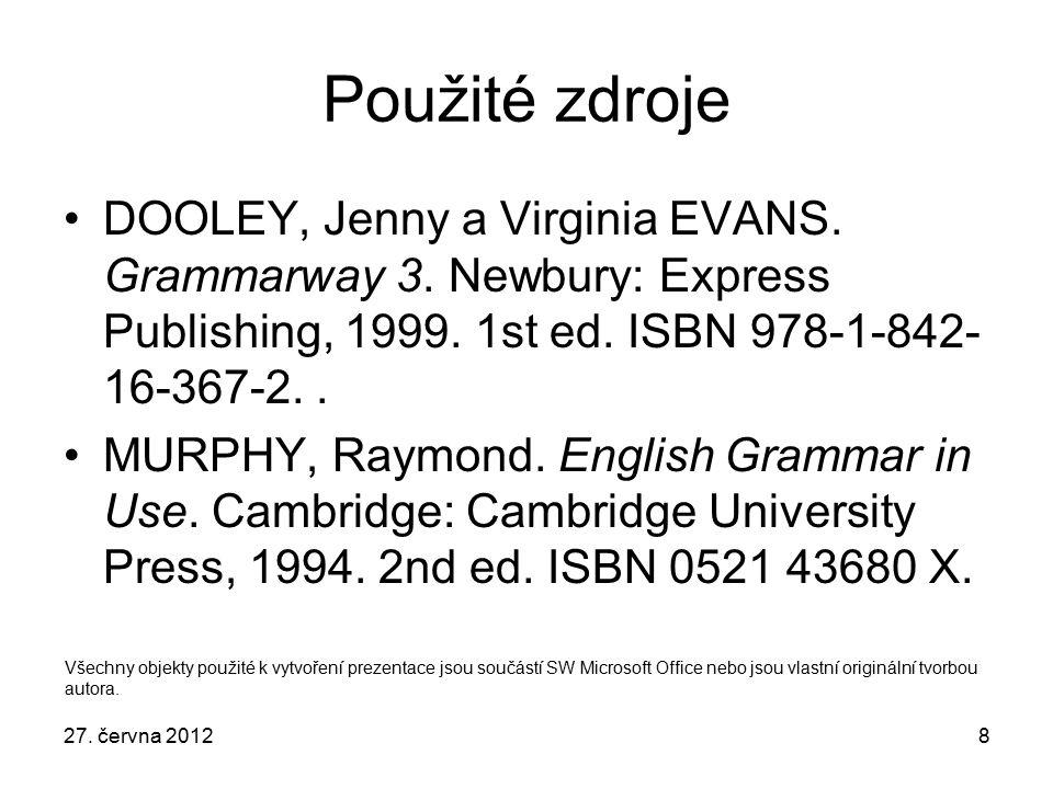 8 Použité zdroje DOOLEY, Jenny a Virginia EVANS. Grammarway 3. Newbury: Express Publishing, 1999. 1st ed. ISBN 978-1-842- 16-367-2.. MURPHY, Raymond.