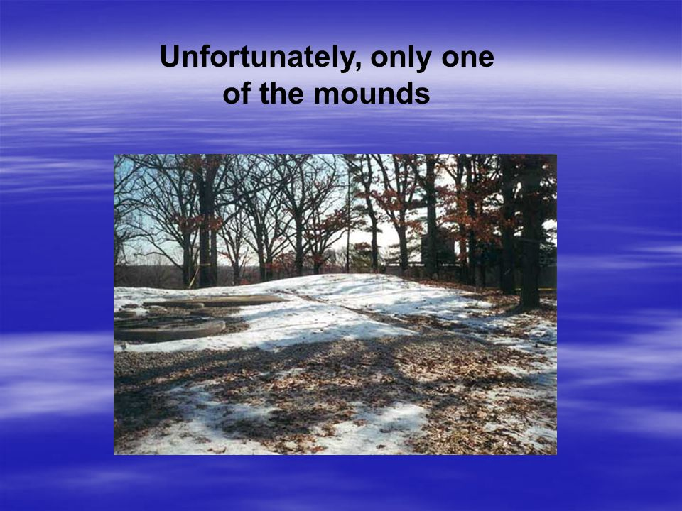 Unfortunately, only one of the mounds