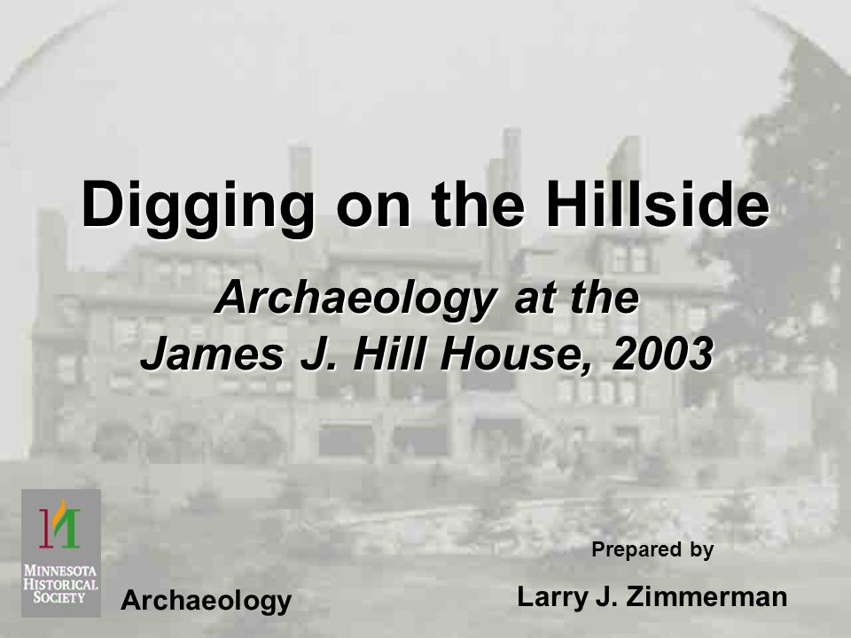 Digging on the Hillside Archaeology at the James J.