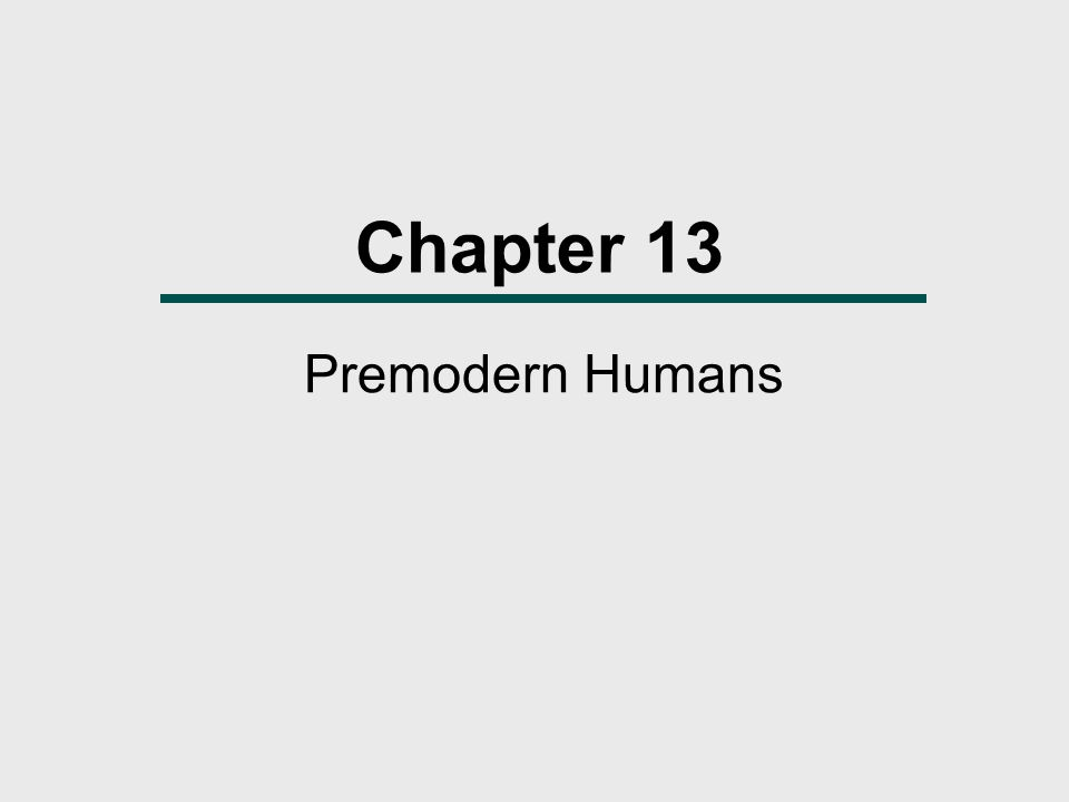 Chapter 13 Premodern Humans