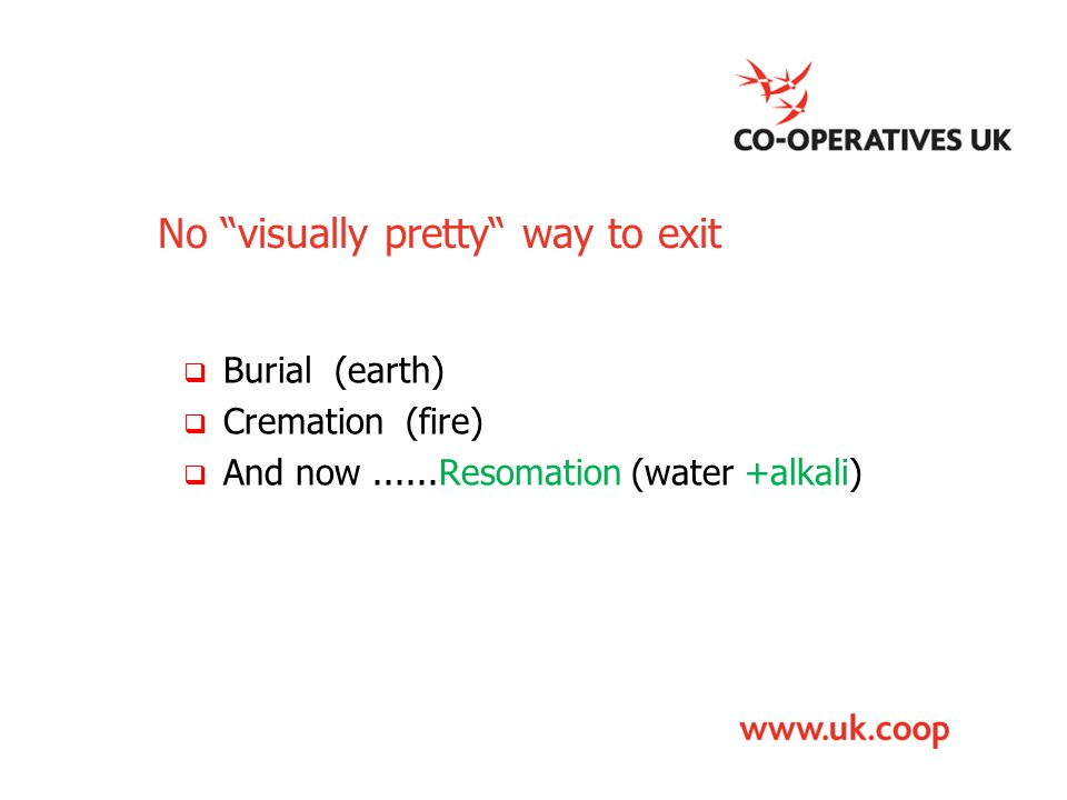 """No """"visually pretty"""" way to exit  Burial (earth)  Cremation (fire)  And now......Resomation (water +alkali)"""