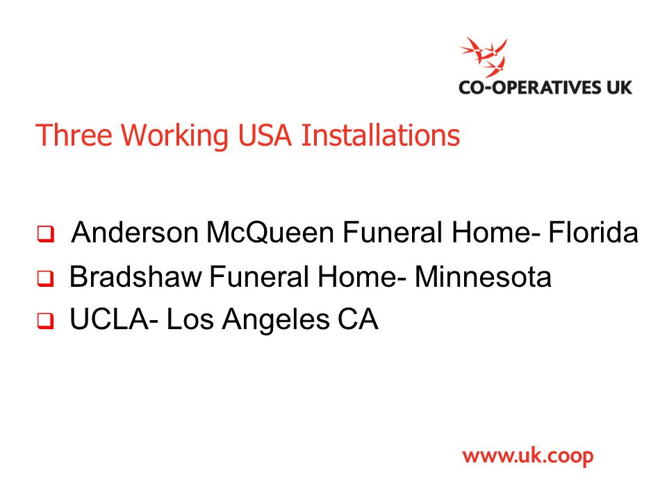 Three Working USA Installations  Anderson McQueen Funeral Home- Florida  Bradshaw Funeral Home- Minnesota  UCLA- Los Angeles CA