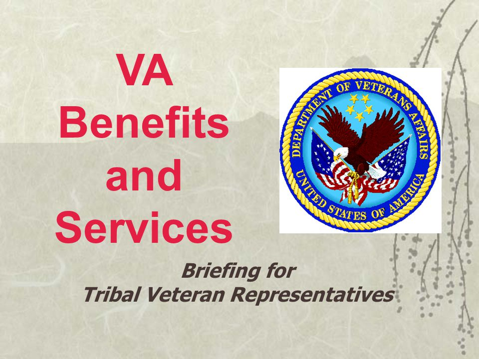 VA Benefits and Services Briefing for Tribal Veteran Representatives
