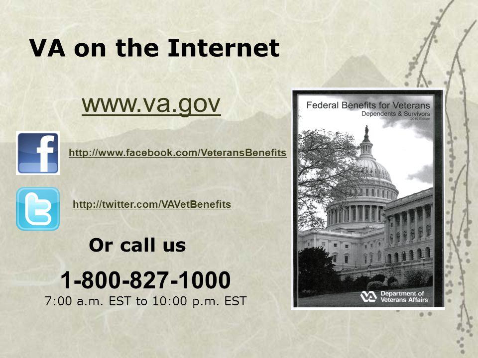 VA on the Internet www.va.gov http://www.facebook.com/VeteransBenefits http://twitter.com/VAVetBenefits Or call us 1-800-827-1000 7:00 a.m.
