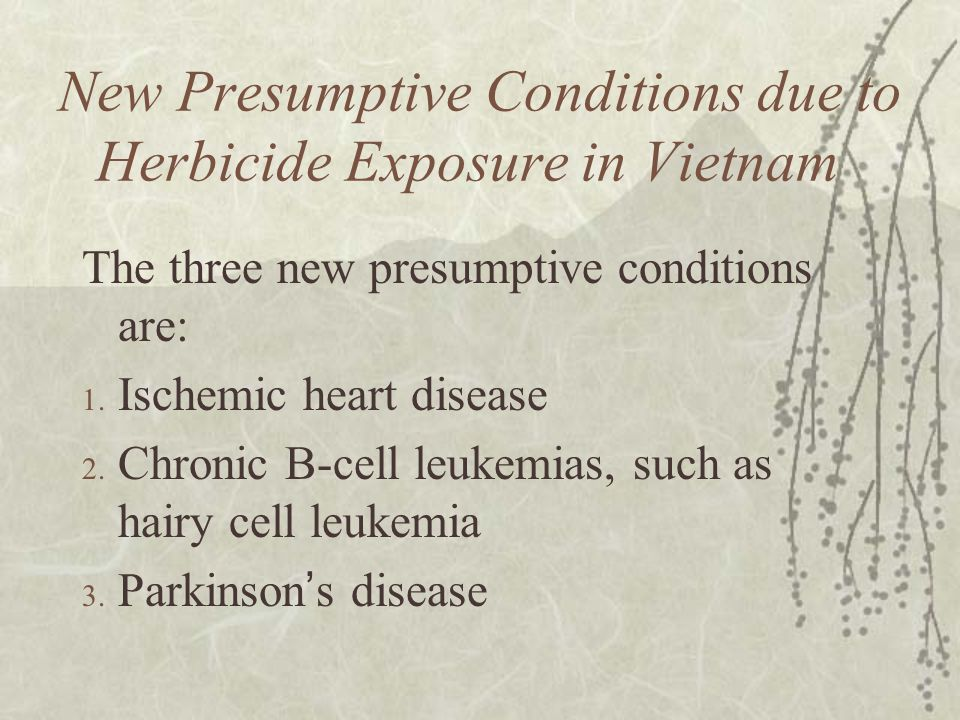 New Presumptive Conditions due to Herbicide Exposure in Vietnam The three new presumptive conditions are: 1.