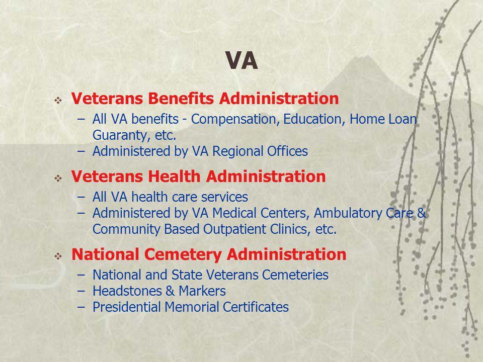 VA  Veterans Benefits Administration –All VA benefits - Compensation, Education, Home Loan Guaranty, etc.