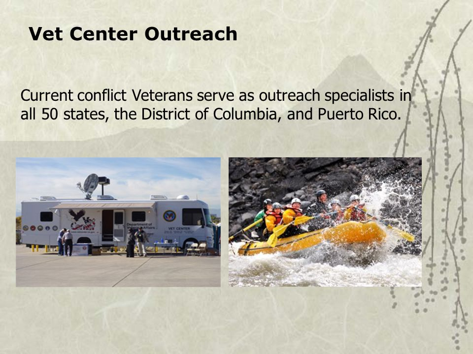 Vet Center Outreach Current conflict Veterans serve as outreach specialists in all 50 states, the District of Columbia, and Puerto Rico.