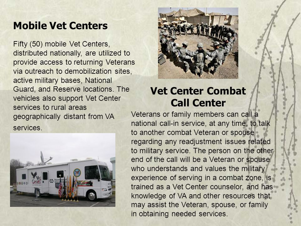 Mobile Vet Centers Fifty (50) mobile Vet Centers, distributed nationally, are utilized to provide access to returning Veterans via outreach to demobilization sites, active military bases, National Guard, and Reserve locations.