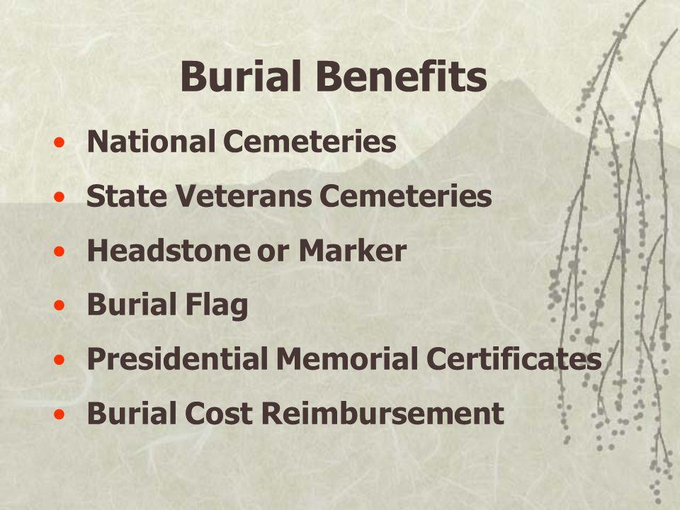 Burial Benefits National Cemeteries State Veterans Cemeteries Headstone or Marker Burial Flag Presidential Memorial Certificates Burial Cost Reimbursement