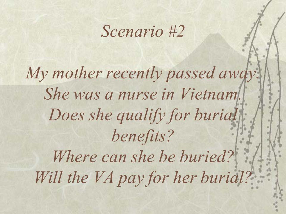 Scenario #2 My mother recently passed away. She was a nurse in Vietnam.