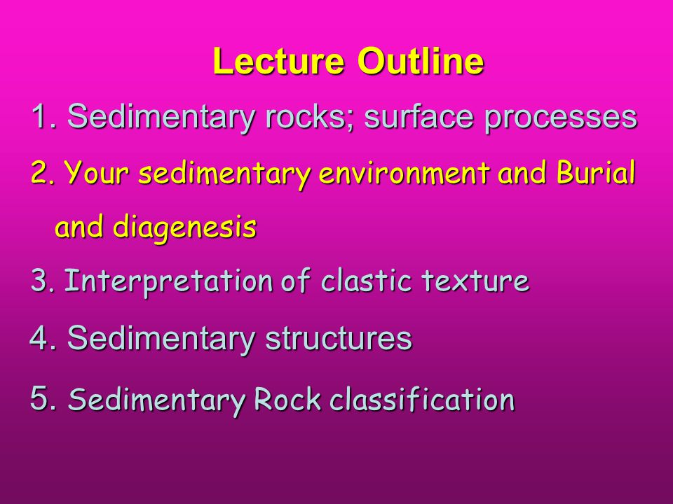 Lecture Outline 1. Sedimentary rocks; surface processes 2.