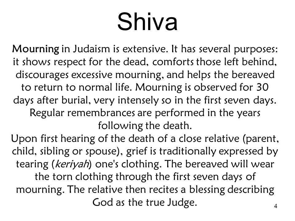 5 Shiva (cont.) During the period between death and burial (aninut), the primary responsibility of mourners is to care for the dead and prepare the body for burial.