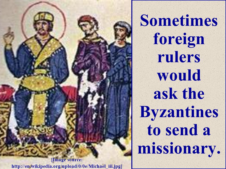 Sometimes foreign rulers would ask the Byzantines to send a missionary.
