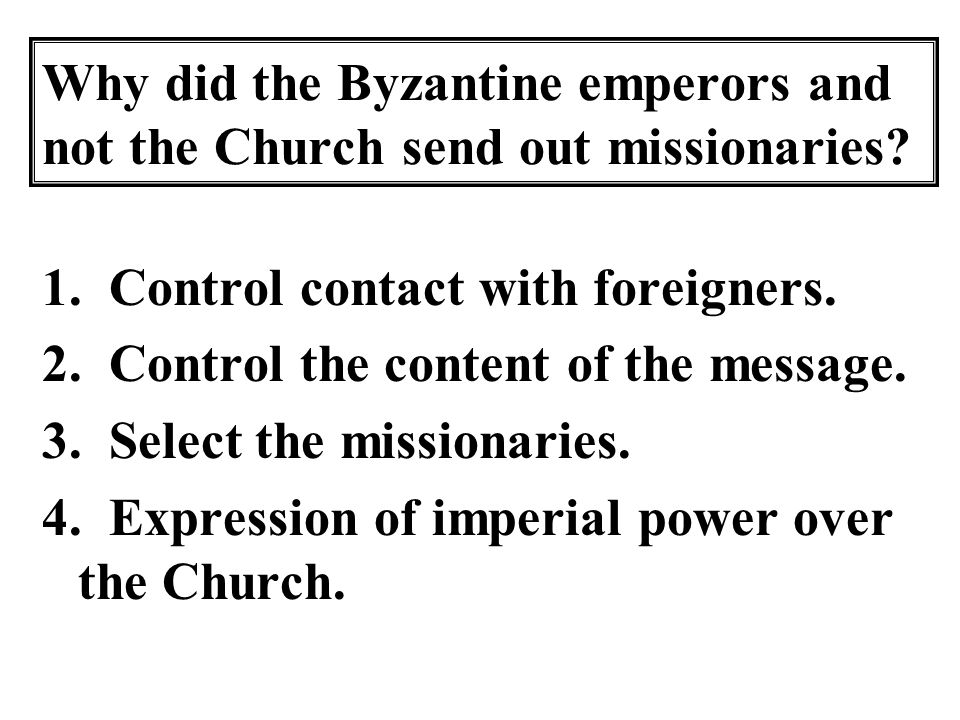 Why did the Byzantine emperors and not the Church send out missionaries.