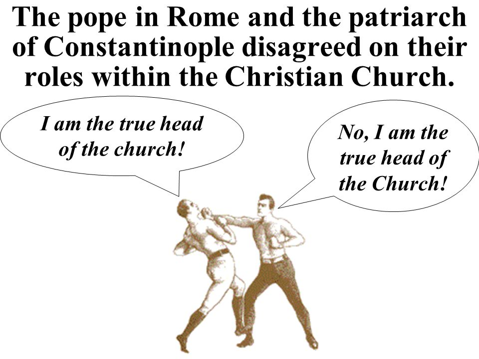 The pope in Rome and the patriarch of Constantinople disagreed on their roles within the Christian Church.