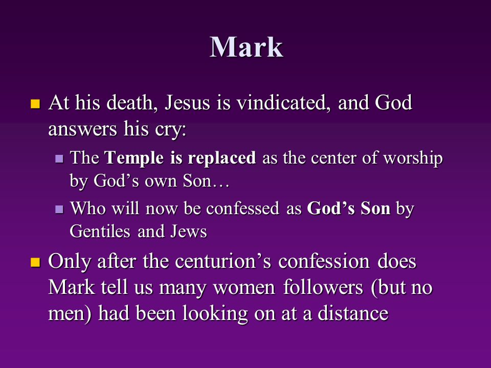 Mark At his death, Jesus is vindicated, and God answers his cry: At his death, Jesus is vindicated, and God answers his cry: The Temple is replaced as