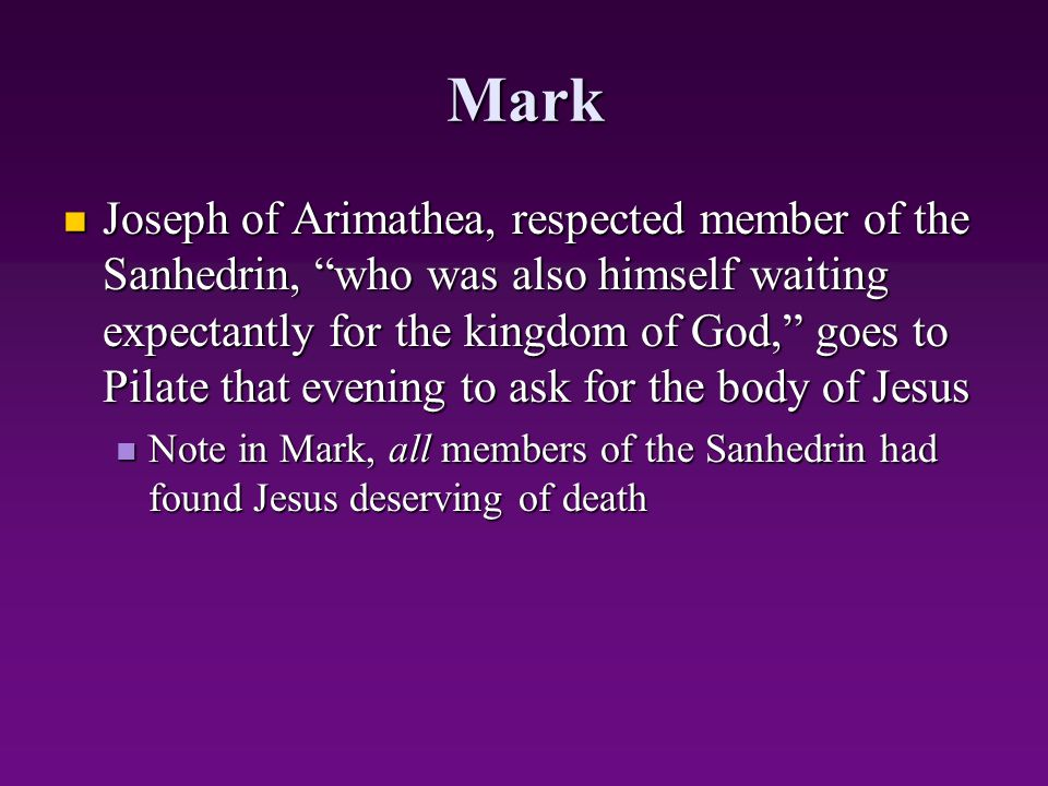 """Mark Joseph of Arimathea, respected member of the Sanhedrin, """"who was also himself waiting expectantly for the kingdom of God,"""" goes to Pilate that ev"""