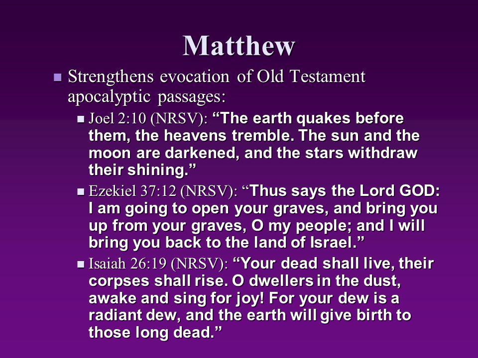"Matthew Strengthens evocation of Old Testament apocalyptic passages: Strengthens evocation of Old Testament apocalyptic passages: Joel 2:10 (NRSV): ""T"