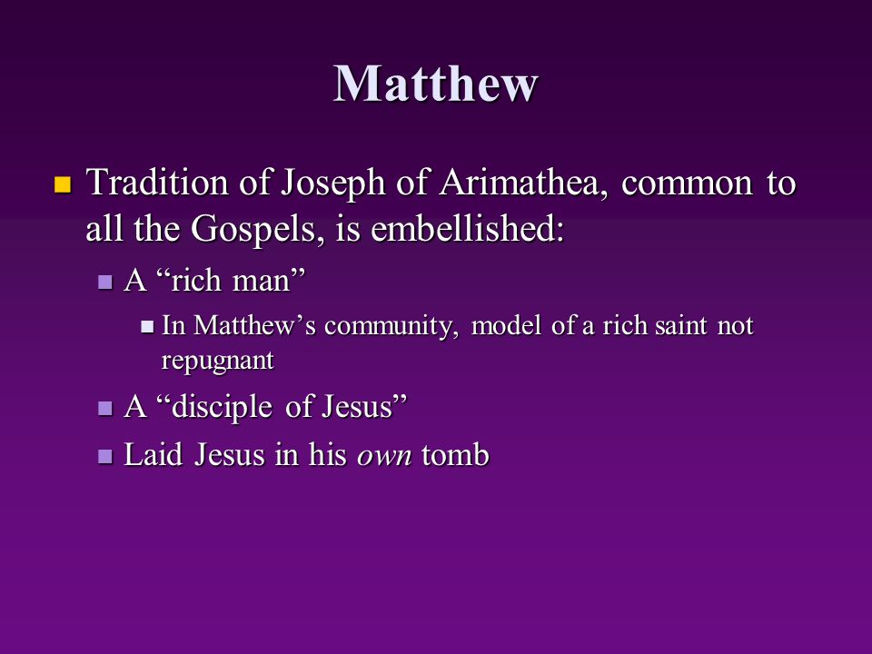 Matthew Tradition of Joseph of Arimathea, common to all the Gospels, is embellished: Tradition of Joseph of Arimathea, common to all the Gospels, is e