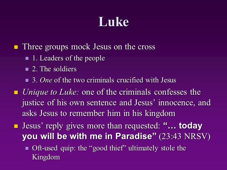 Luke Three groups mock Jesus on the cross Three groups mock Jesus on the cross 1. Leaders of the people 1. Leaders of the people 2. The soldiers 2. Th