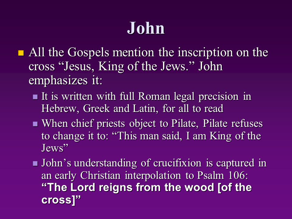 "John All the Gospels mention the inscription on the cross ""Jesus, King of the Jews."" John emphasizes it: All the Gospels mention the inscription on th"